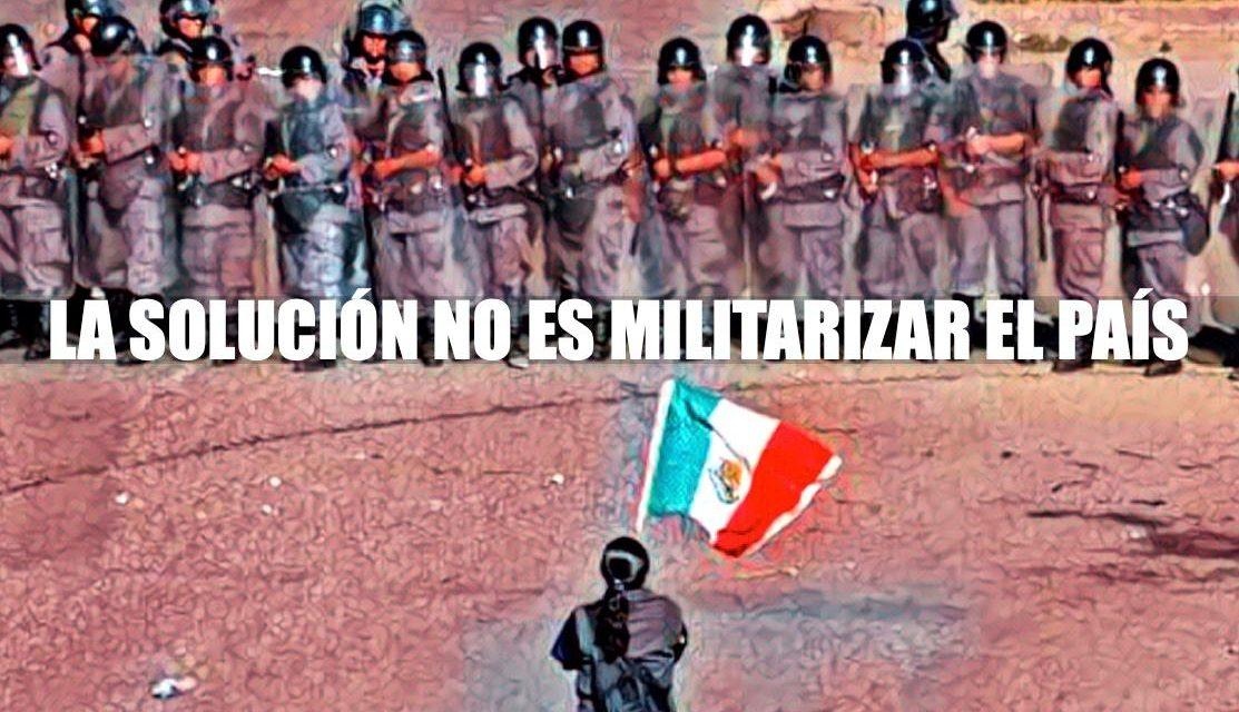 ¡Alto a la militarización! ¡No a la Guardia Nacional Militarizada!